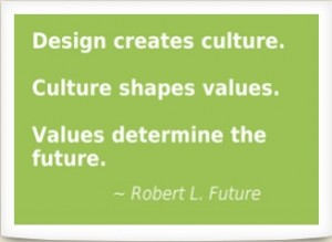 Design creates culture Quote